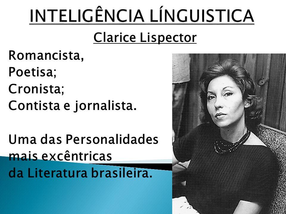 Clarice Lispector Romancista, Poetisa; Cronista; Contista e jornalista. Uma das Personalidades mais excêntricas da Literatura brasileira.