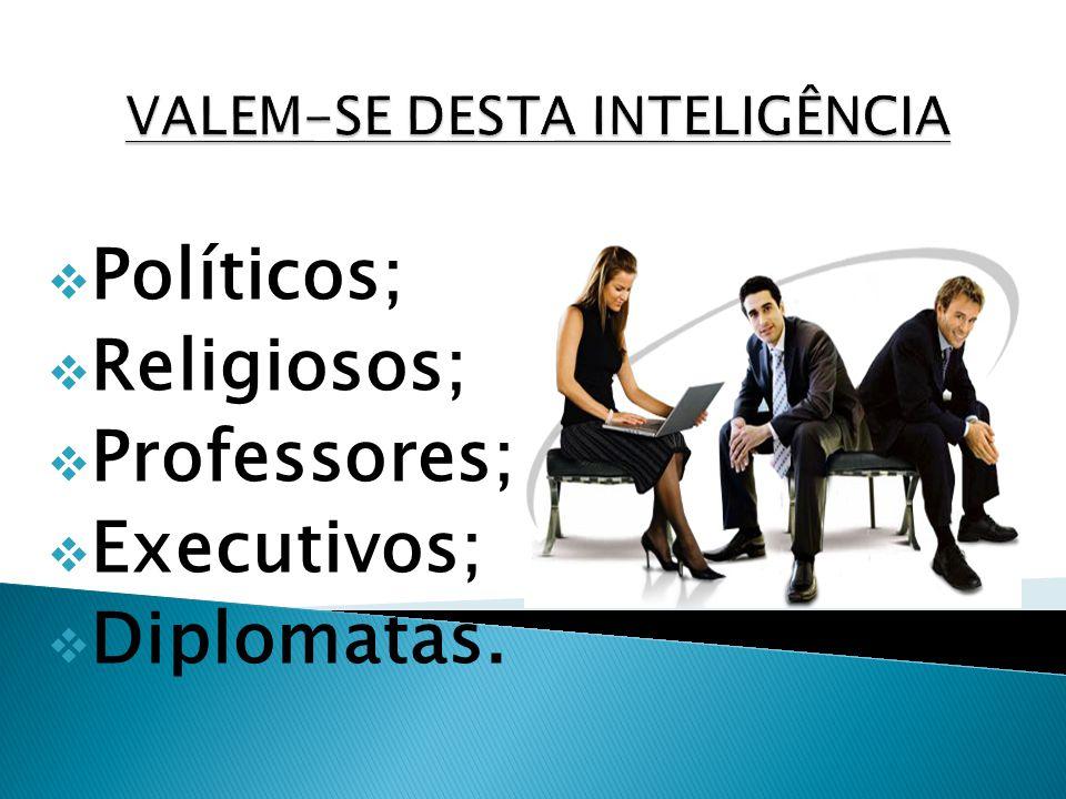 Políticos; Religiosos; Professores; Executivos; Diplomatas.