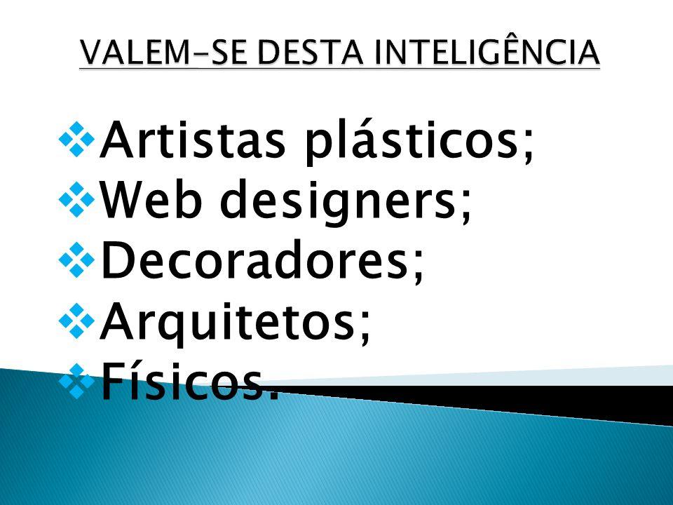 Artistas plásticos; Web designers; Decoradores; Arquitetos; Físicos.