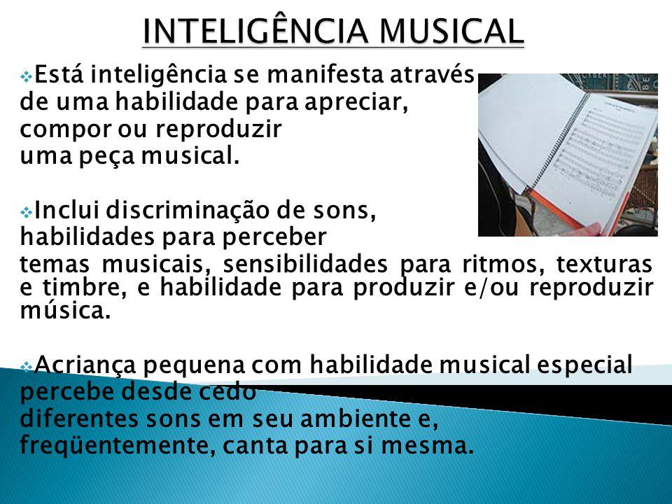 Está inteligência se manifesta através de uma habilidade para apreciar, compor ou reproduzir uma peça musical. Inclui discriminação de sons, habilidad