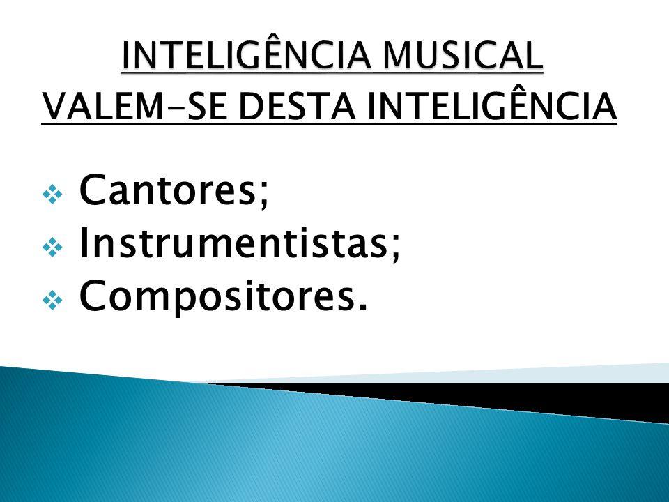 VALEM-SE DESTA INTELIGÊNCIA Cantores; Instrumentistas; Compositores.