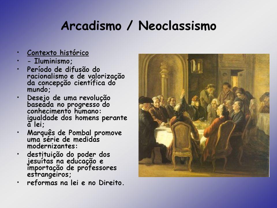 Arcadismo / Neoclassismo Contexto histórico - Iluminismo; Período de difusão do racionalismo e de valorização da concepção científica do mundo; Desejo