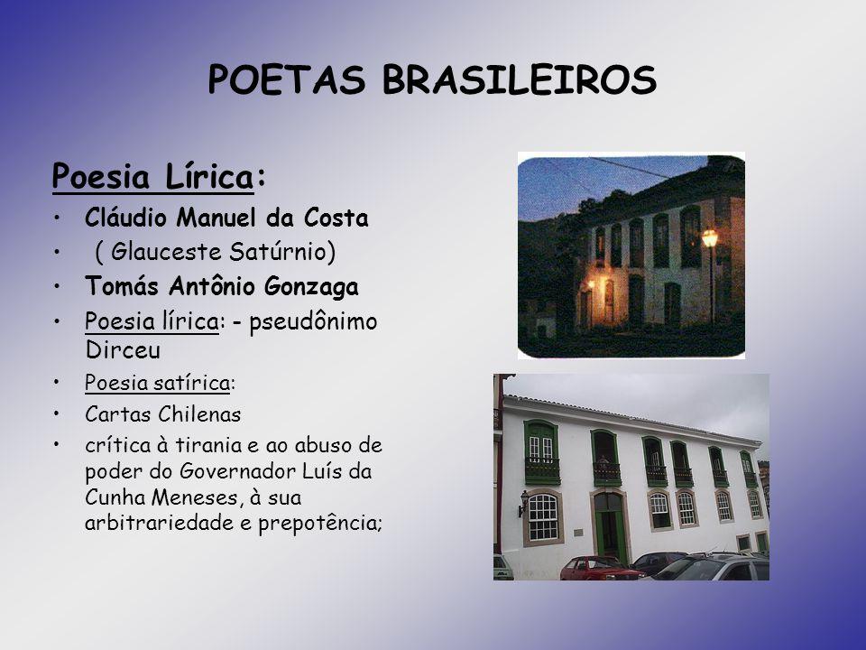 POETAS BRASILEIROS Poesia Lírica: Cláudio Manuel da Costa ( Glauceste Satúrnio) Tomás Antônio Gonzaga Poesia lírica: - pseudônimo Dirceu Poesia satíri