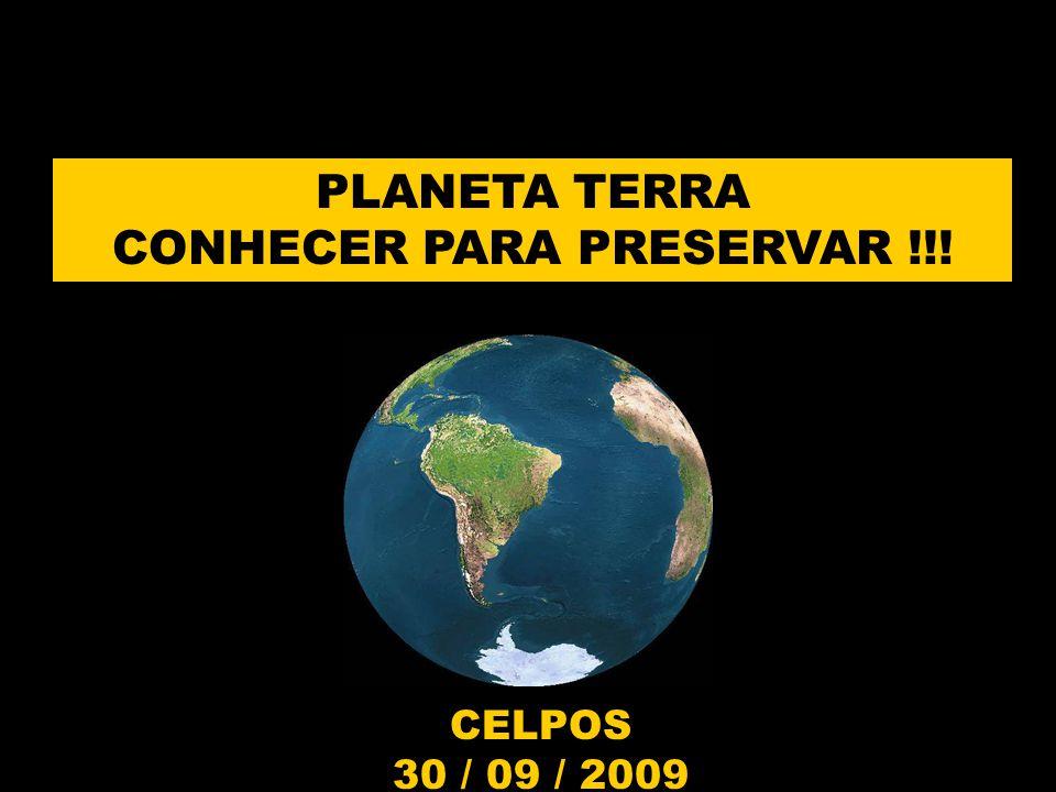 CELPOS 30 / 09 / 2009 PLANETA TERRA CONHECER PARA PRESERVAR !!!