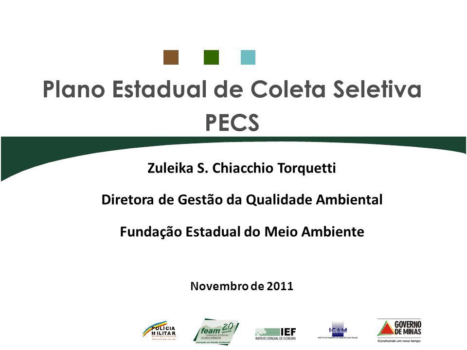 Plano Estadual de Coleta Seletiva PECS Zuleika S. Chiacchio Torquetti Diretora de Gestão da Qualidade Ambiental Fundação Estadual do Meio Ambiente Nov