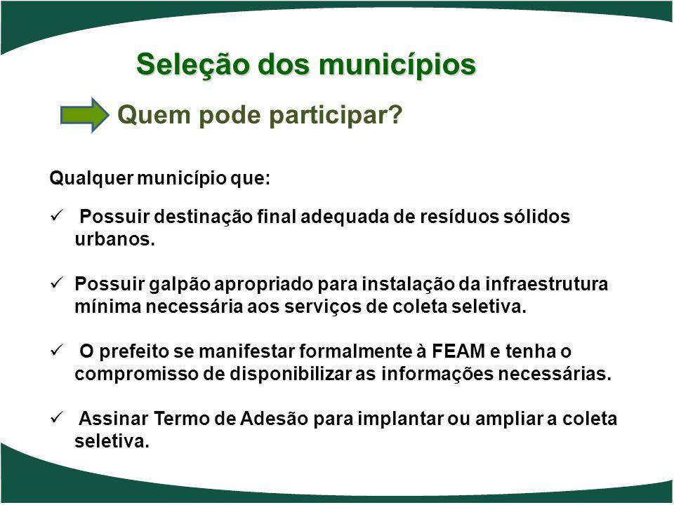 Seleção dos municípios Quem pode participar? Qualquer município que: Possuir destinação final adequada de resíduos sólidos urbanos. Possuir galpão apr