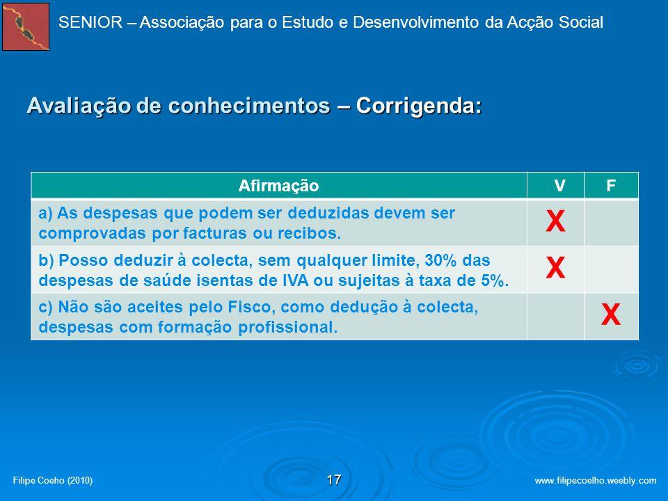 16 Síntese Síntese São aceites pelo Fisco, como deduções à colecta, as despesas em: Saúde; Saúde; Educação; Educação; Habitação; Habitação; Seguros; S