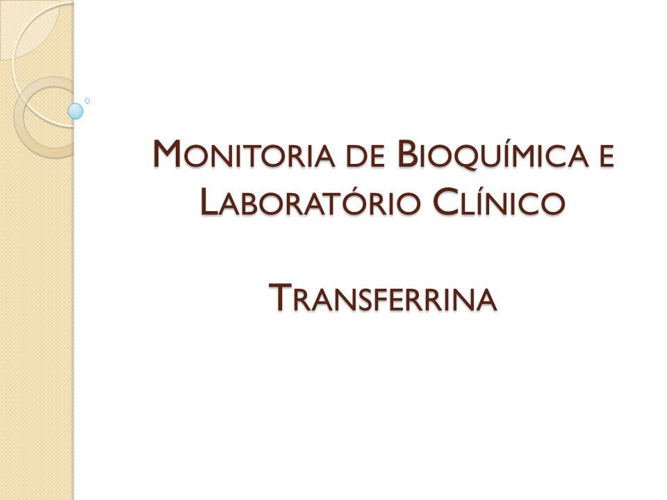 T RANSFERRINA A transferrina, uma glicoproteína formada no fígado que transporta ferro circulante, obtido através da dieta ou da decomposição de hemácias pelas células retículo endoteliais.