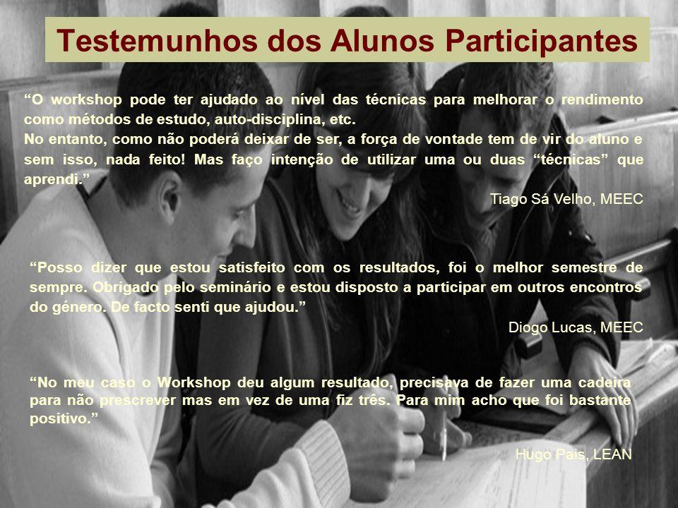 Testemunhos dos Alunos Participantes O workshop pode ter ajudado ao nível das técnicas para melhorar o rendimento como métodos de estudo, auto-discipl