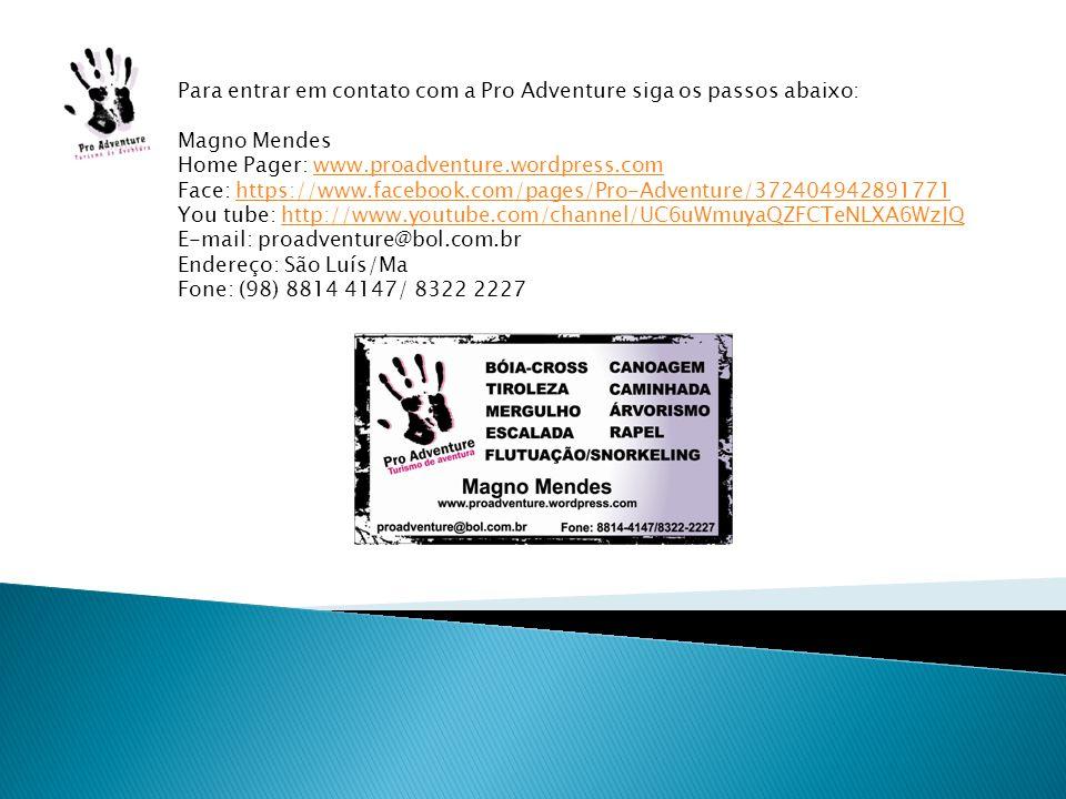 Para entrar em contato com a Pro Adventure siga os passos abaixo: Magno Mendes Home Pager: www.proadventure.wordpress.comwww.proadventure.wordpress.co
