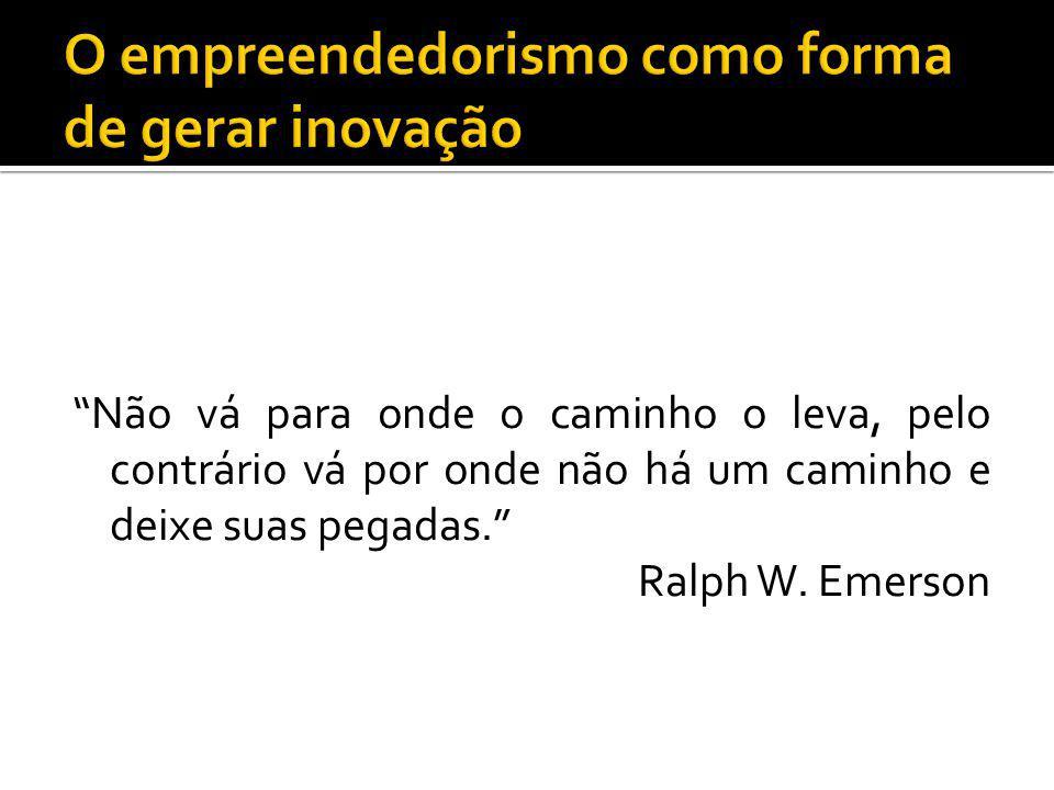 Não vá para onde o caminho o leva, pelo contrário vá por onde não há um caminho e deixe suas pegadas. Ralph W. Emerson