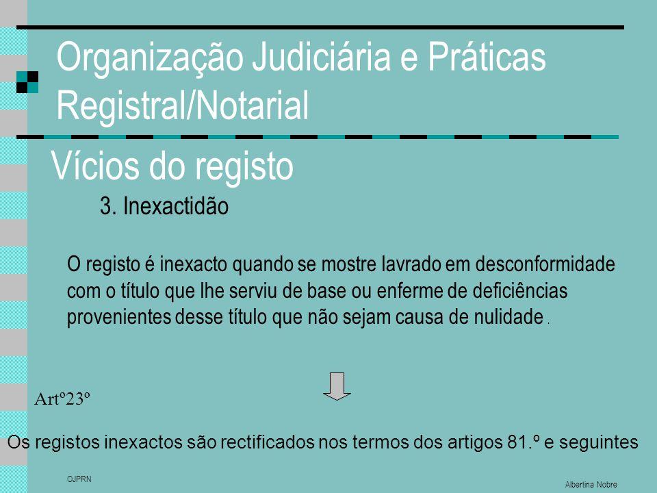 Albertina Nobre OJPRN Organização Judiciária e Práticas Registral/Notarial Vícios do registo 3. Inexactidão O registo é inexacto quando se mostre lavr