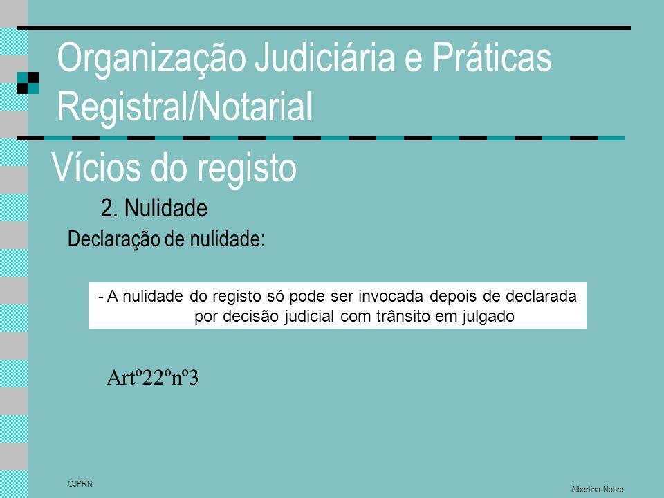 Albertina Nobre OJPRN Organização Judiciária e Práticas Registral/Notarial Vícios do registo 2. Nulidade Declaração de nulidade: - A nulidade do regis