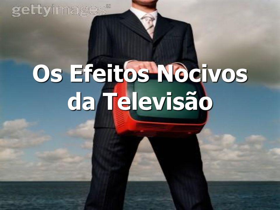 Os Efeitos Nocivos da Televisão