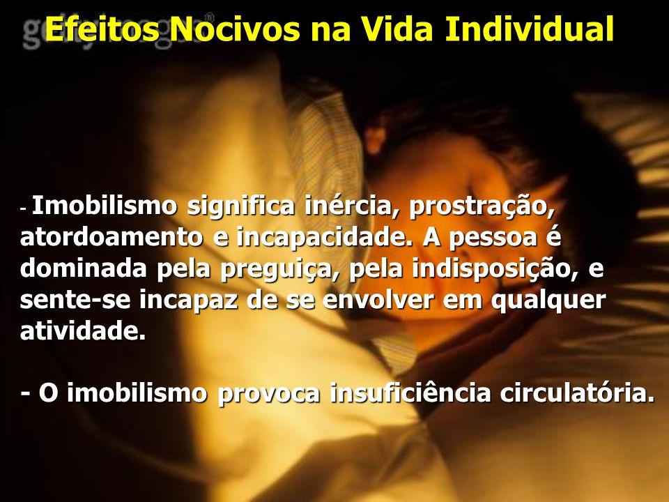 Efeitos Nocivos na Vida Individual Imobilismo significa inércia, prostração, atordoamento e incapacidade.