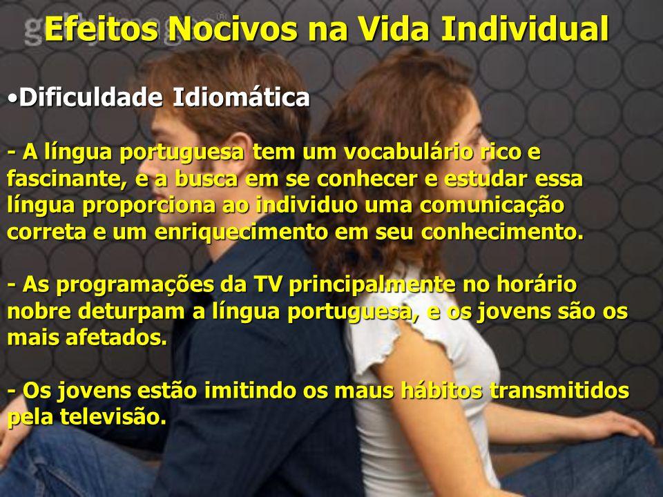 Efeitos Nocivos na Vida Individual Dificuldade IdiomáticaDificuldade Idiomática - A língua portuguesa tem um vocabulário rico e fascinante, e a busca em se conhecer e estudar essa língua proporciona ao individuo uma comunicação correta e um enriquecimento em seu conhecimento.
