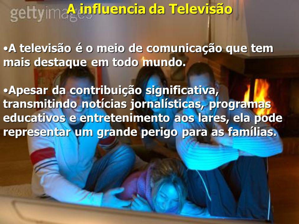 A influencia da Televisão A televisão é o meio de comunicação que tem mais destaque em todo mundo.A televisão é o meio de comunicação que tem mais destaque em todo mundo.