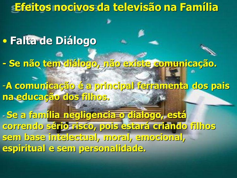 Efeitos nocivos da televisão na Família Falta de Diálogo - Se não tem diálogo, não existe comunicação.
