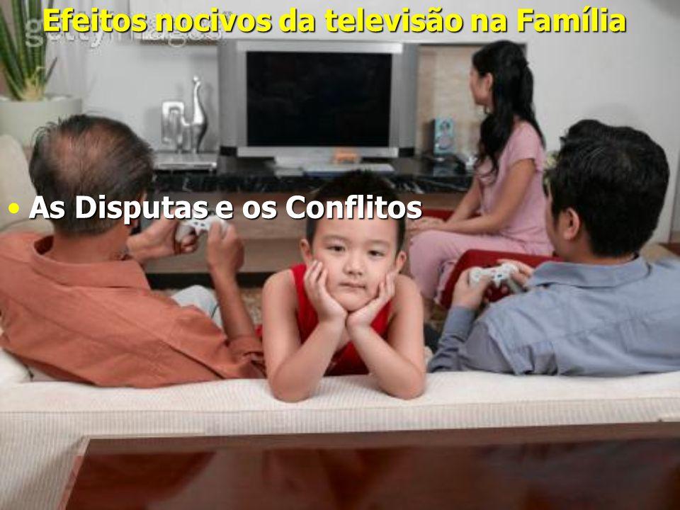 Efeitos nocivos da televisão na Família As Disputas e os Conflitos