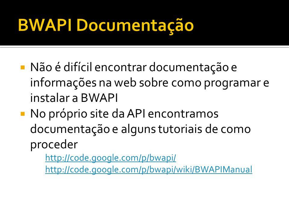 Não é difícil encontrar documentação e informações na web sobre como programar e instalar a BWAPI No próprio site da API encontramos documentação e al