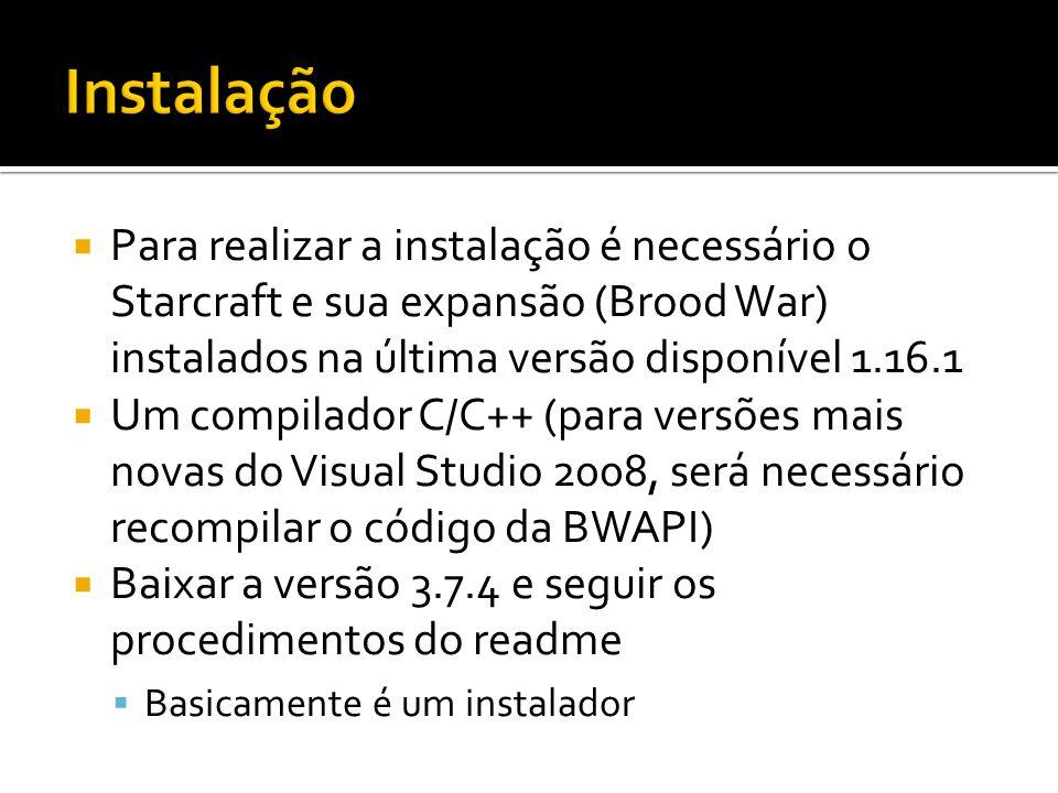 Para realizar a instalação é necessário o Starcraft e sua expansão (Brood War) instalados na última versão disponível 1.16.1 Um compilador C/C++ (para