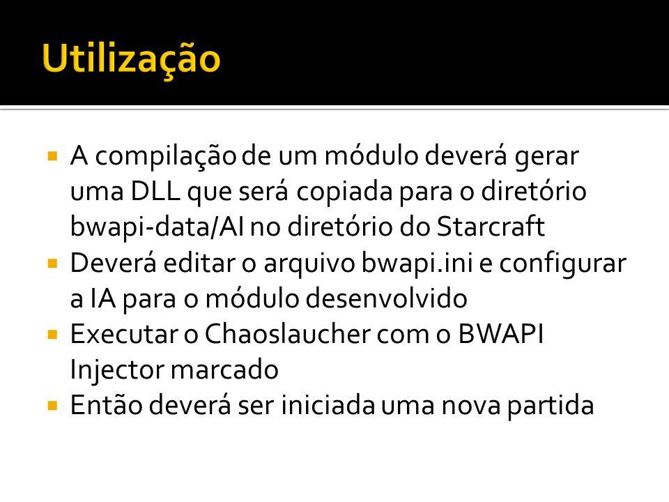 A compilação de um módulo deverá gerar uma DLL que será copiada para o diretório bwapi-data/AI no diretório do Starcraft Deverá editar o arquivo bwapi