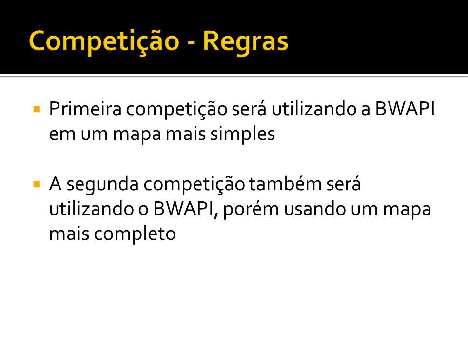 Primeira competição será utilizando a BWAPI em um mapa mais simples A segunda competição também será utilizando o BWAPI, porém usando um mapa mais com