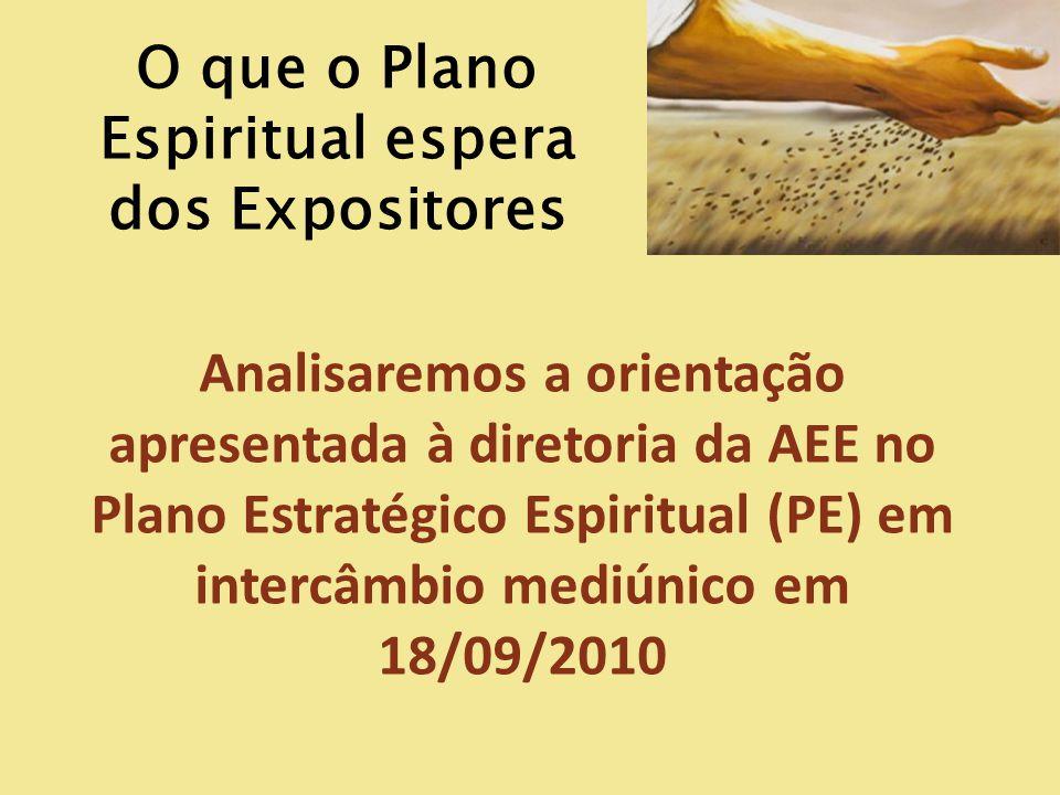 O que o Plano Espiritual espera dos Expositores Analisaremos a orientação apresentada à diretoria da AEE no Plano Estratégico Espiritual (PE) em inter