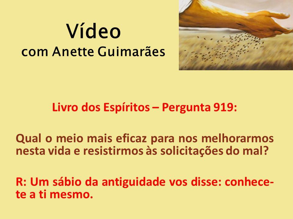 Vídeo com Anette Guimarães Livro dos Espíritos – Pergunta 919: Qual o meio mais eficaz para nos melhorarmos nesta vida e resistirmos às solicitações d