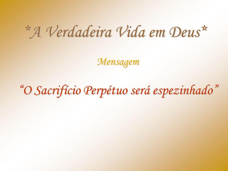*A Verdadeira Vida em Deus* Mensagem O Sacrifício Perpétuo será espezinhado