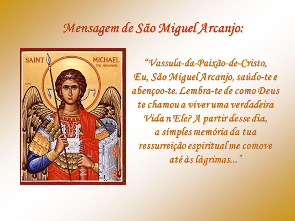 Mensagem de São Miguel Arcanjo: Vassula-da-Paixão-de-Cristo, Eu, São Miguel Arcanjo, saúdo-te e abençoo-te.