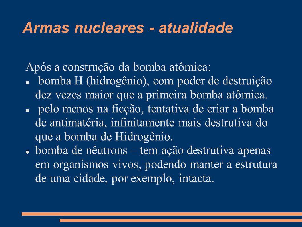 Armas nucleares - atualidade Após a construção da bomba atômica: bomba H (hidrogênio), com poder de destruição dez vezes maior que a primeira bomba at