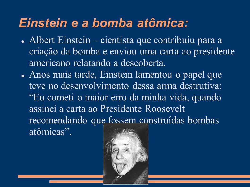 Einstein e a bomba atômica: Albert Einstein – cientista que contribuiu para a criação da bomba e enviou uma carta ao presidente americano relatando a