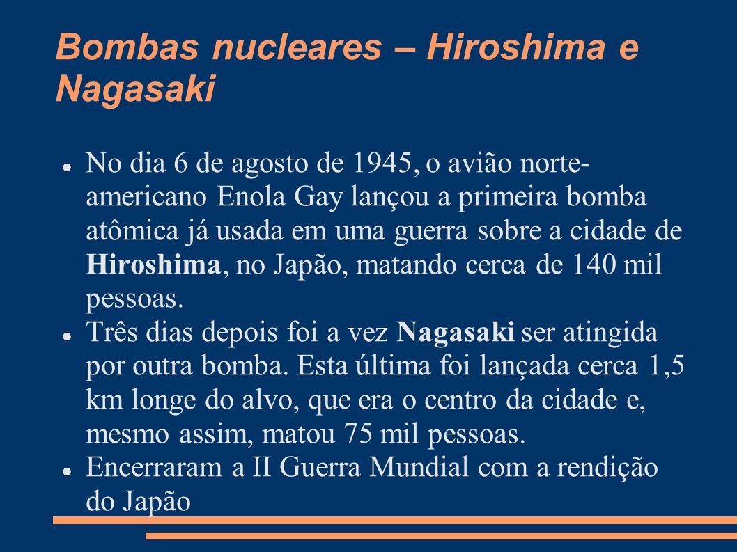 Bombas nucleares – Hiroshima e Nagasaki Afetou a saúde de milhares de sobreviventes por muito tempo A grande maioria das vítimas era formada pela população civil que nada tinha a ver com a guerra
