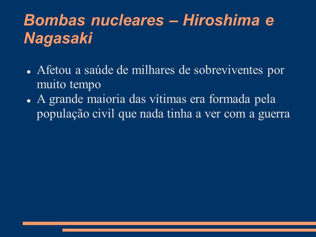 Bombas nucleares – Hiroshima e Nagasaki Afetou a saúde de milhares de sobreviventes por muito tempo A grande maioria das vítimas era formada pela popu