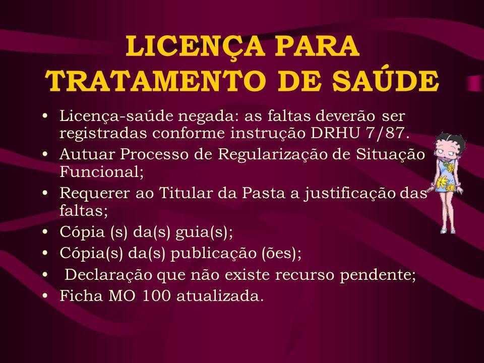 LICENÇA PARA TRATAMENTO DE SAÚDE Licença-saúde negada: as faltas deverão ser registradas conforme instrução DRHU 7/87. Autuar Processo de Regularizaçã