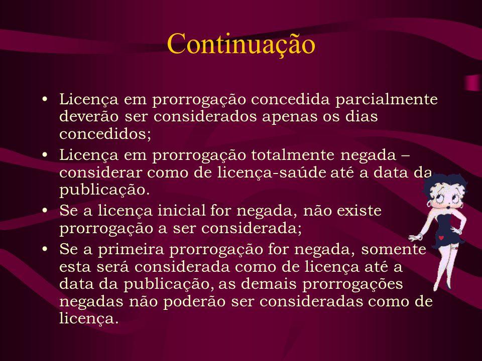 Continuação Licença em prorrogação concedida parcialmente deverão ser considerados apenas os dias concedidos; Licença em prorrogação totalmente negada