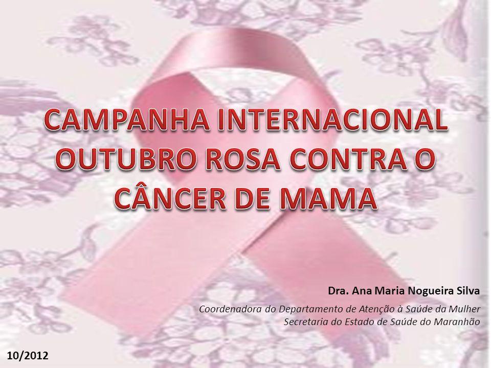 Dra. Ana Maria Nogueira Silva Coordenadora do Departamento de Atenção à Saúde da Mulher Secretaria do Estado de Saúde do Maranhão 10/2012