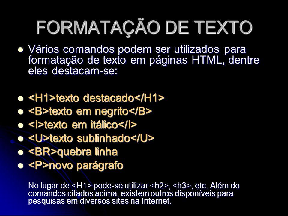 FORMATAÇÃO DE TEXTO Vários comandos podem ser utilizados para formatação de texto em páginas HTML, dentre eles destacam-se: Vários comandos podem ser