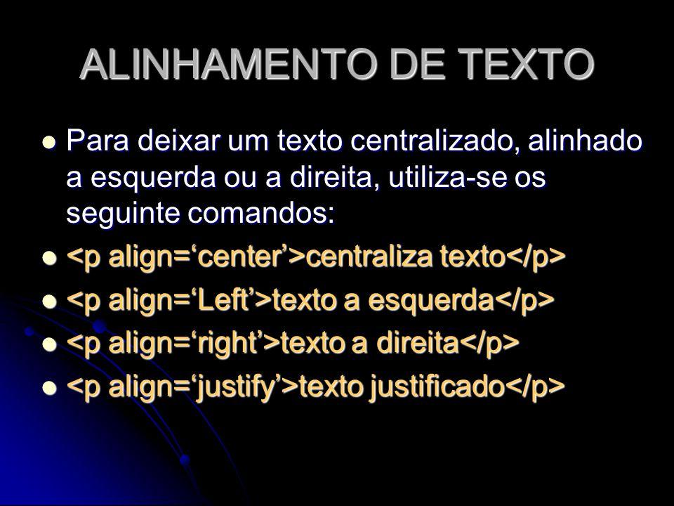 ALINHAMENTO DE TEXTO Para deixar um texto centralizado, alinhado a esquerda ou a direita, utiliza-se os seguinte comandos: Para deixar um texto centra