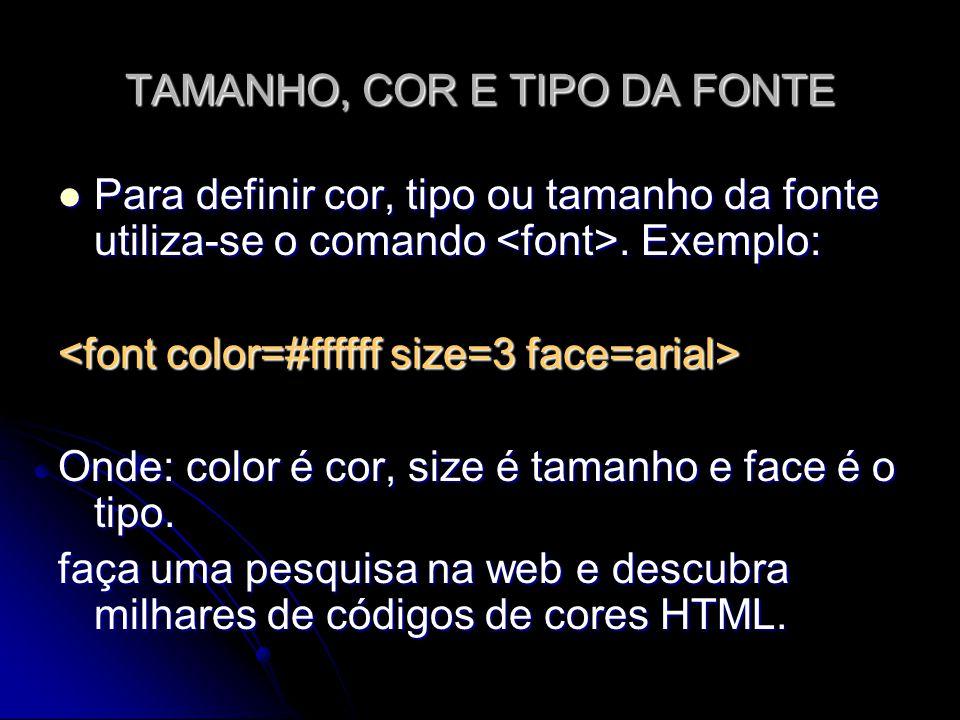 TAMANHO, COR E TIPO DA FONTE Para definir cor, tipo ou tamanho da fonte utiliza-se o comando. Exemplo: Para definir cor, tipo ou tamanho da fonte util