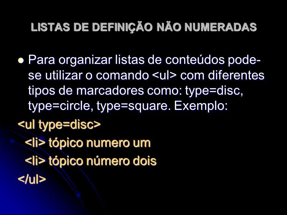 LISTAS DE DEFINIÇÃO NÃO NUMERADAS Para organizar listas de conteúdos pode- se utilizar o comando com diferentes tipos de marcadores como: type=disc, t