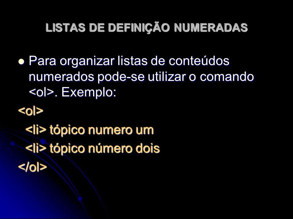LISTAS DE DEFINIÇÃO NUMERADAS Para organizar listas de conteúdos numerados pode-se utilizar o comando. Exemplo: Para organizar listas de conteúdos num