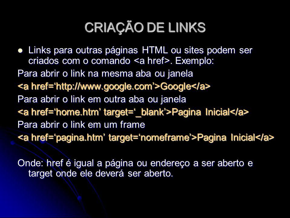 CRIAÇÃO DE LINKS Links para outras páginas HTML ou sites podem ser criados com o comando. Exemplo: Links para outras páginas HTML ou sites podem ser c