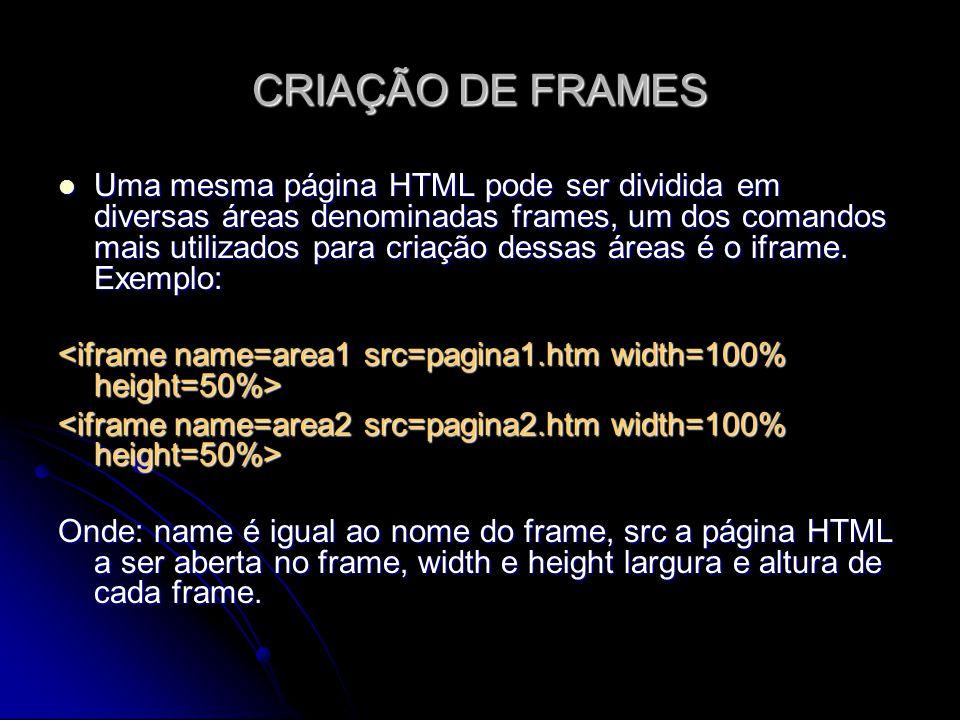 CRIAÇÃO DE FRAMES Uma mesma página HTML pode ser dividida em diversas áreas denominadas frames, um dos comandos mais utilizados para criação dessas ár