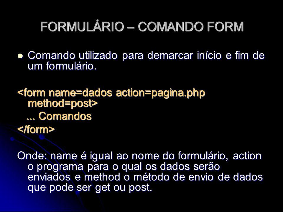 FORMULÁRIO – COMANDO FORM Comando utilizado para demarcar início e fim de um formulário. Comando utilizado para demarcar início e fim de um formulário
