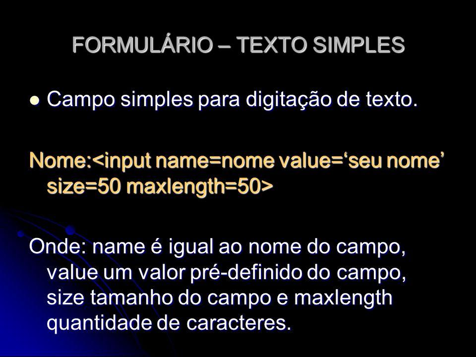 FORMULÁRIO – TEXTO SIMPLES Campo simples para digitação de texto. Campo simples para digitação de texto. Nome: Nome: Onde: name é igual ao nome do cam