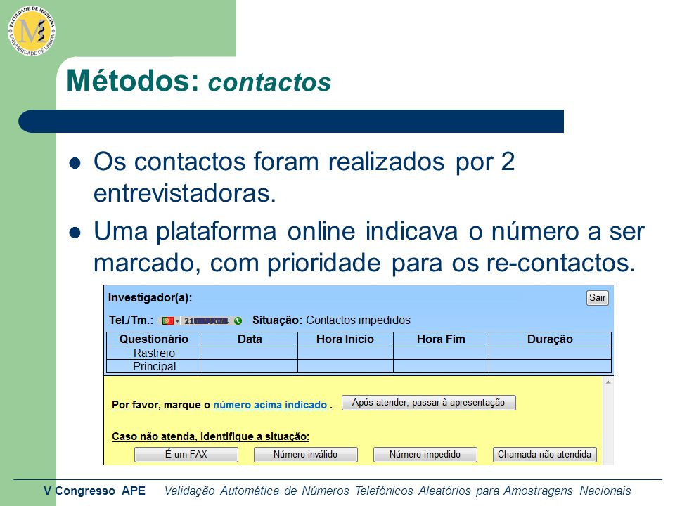 V Congresso APE Validação Automática de Números Telefónicos Aleatórios para Amostragens Nacionais Métodos: contactos Os contactos foram realizados por
