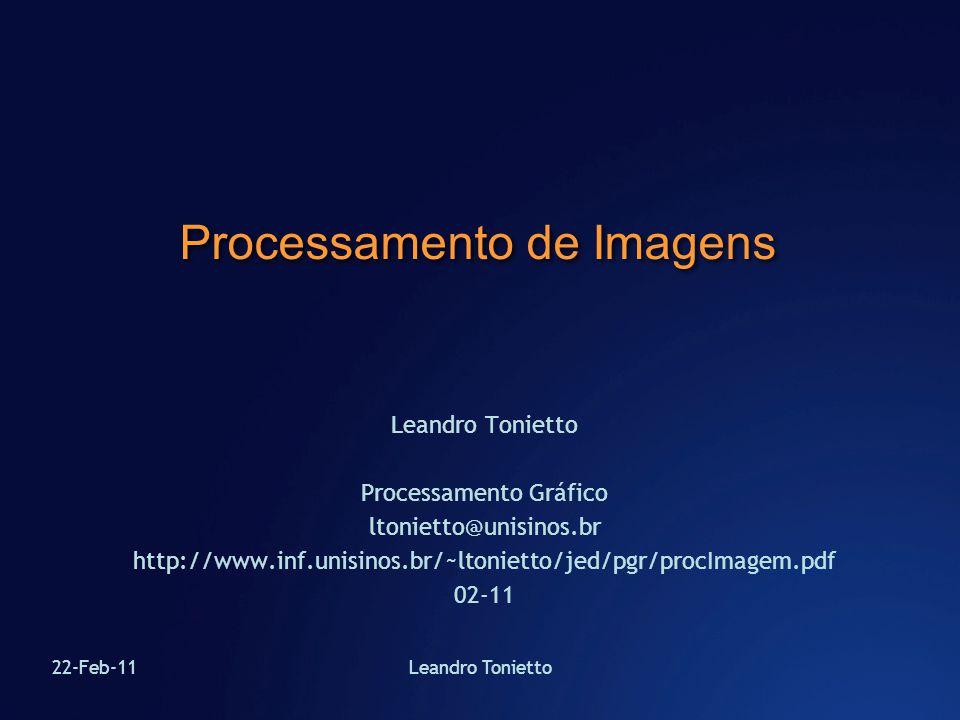 22-Feb-11Leandro Tonietto Processamento de Imagens Leandro Tonietto Processamento Gráfico ltonietto@unisinos.br http://www.inf.unisinos.br/~ltonietto/