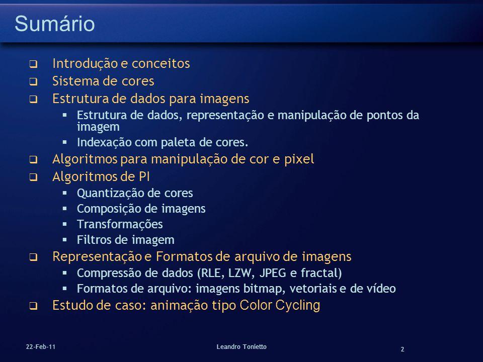 2 22-Feb-11Leandro Tonietto Sumário Introdução e conceitos Sistema de cores Estrutura de dados para imagens Estrutura de dados, representação e manipu